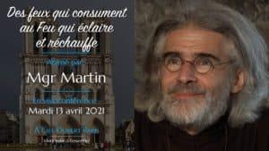 Des feux qui consument au Feu qui éclaire et réchauffe – Mgr Martin