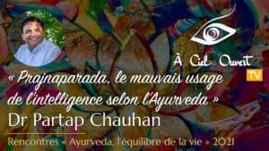 Prajnaparada, le mauvais usage de l'intelligence selon l'Ayurveda – Dr Partap Chauhan