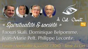Spiritualité & Société – Faouzi Skali, Philippe Leconte, Jean-Marie Pelt, Dominique Belpomme