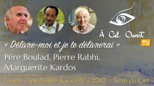 Délivre-moi et je te délivrerai – Père Boulad, Pierre Rabhi, Marguerite Kardos